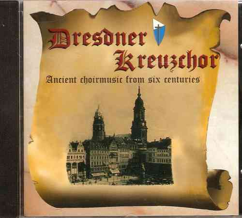 Dresdner Kreuzchor - Ancient Choirmusic from six Centuries