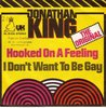 Jonathan King - Hooked On A Feeling / I Don't Want To Be Gay