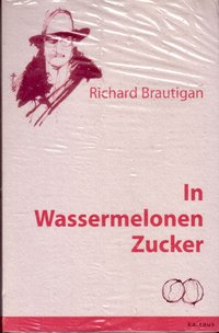 Richard Brautigan - In Wassermelonen Zucker