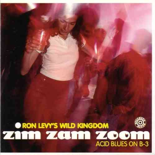 Ron Levy's Wild Kingdom - Zim Zam Zoom, Acid Blues On B3