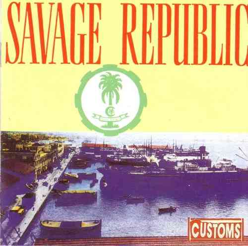 Savage Republic - Customs