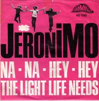 Jeronimo - Na Na Hey Hey / The Light Life Needs