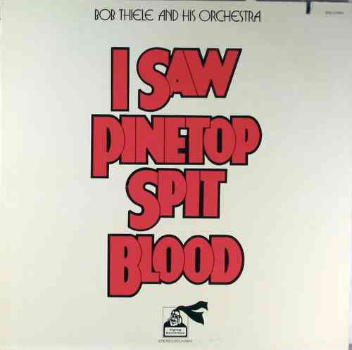 Bob Thiele and His Orchestra - I Saw Pinetop Spit Blood